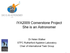 She is an Astronomer IYA2009 Cornerstone Project